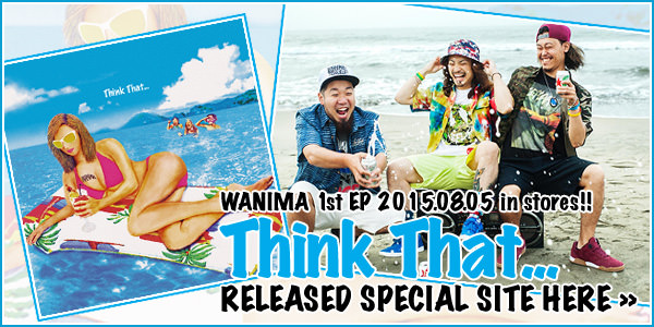 WANIMA 1st EP [Think That...] 特設サイト