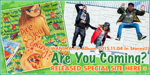 WANIMA 1st FULL ALBUM [Are You Coming?] 特設サイト